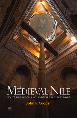 The Medieval Nile: Route, Navigation and Landscape in Islamic Egypt (2014)<br /><a href='http://socialsciences.exeter.ac.uk/iais/staff/cooper/'>Professor John Cooper</a>