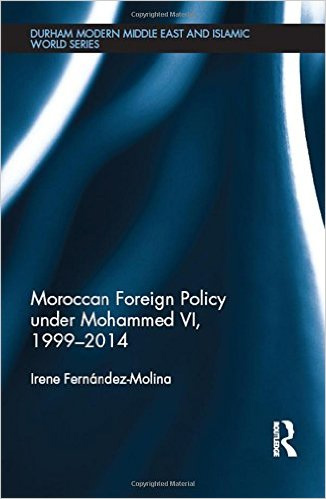 Moroccan Foreign Policy under Mohammed VI, 1999-2014 (Durham Modern Middle East and Islamic World Series) (2015)<br /><a href='http://socialsciences.exeter.ac.uk/politics/staff/fernandez-molina/'>Irene Fernandez-Molina</a>
