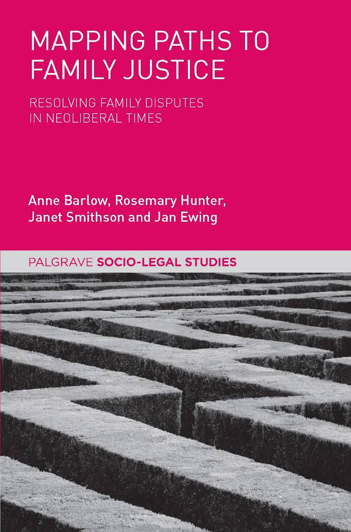 <a href='https://books.google.co.uk/books?id=MCxIDgAAQBAJ&pg'>Mapping Paths to Family Justice</a> (2017)<br /><a href='http://socialsciences.exeter.ac.uk/law/staff/barlow/'>Barlow, A.</a>, Hunter, R., Smithson, J., Ewing, J.