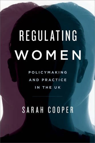 <a href='https://books.google.co.uk/books?id=QzlyrgEACAAJ&dq=regulating+women&hl=en&sa=X&ved=0ahUKEwjz3KPmw8_MAhVgF8AKHYGwBGkQ6AEIQjAH/'>Regulating Women: Policymaking and Practice in the UK</a> (2016)<br /><a href='http://socialsciences.exeter.ac.uk/politics/staff/cooper/'>Sarah Cooper</a>
