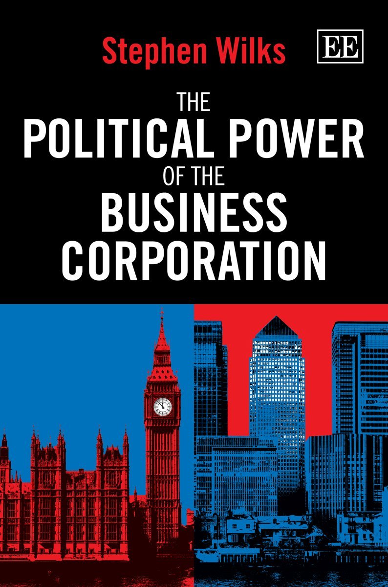 The Political Power of the Business Corporation (2013)<br /><a href='http://socialsciences.exeter.ac.uk/politics/staff/wilks/'>Professor Stephen Wilks</a>