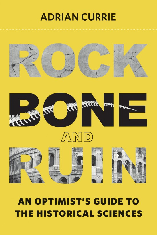 <a href='https://books.google.co.uk/books/about/Rock_Bone_and_Ruin.html?id=1-1LDwAAQBAJ'>Rock, Bone and Ruin: An Optimist�s Guide to the Historical Sciences., MIT</>  (2018)<br /><a href='http://socialsciences.exeter.ac.uk/sociology/staff/currie'>Adrian Currie</a>