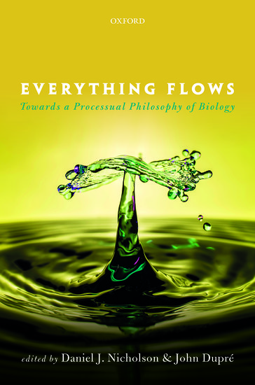 <a href='https://global.oup.com/academic/product/everything-flows-9780198779636?cc=gb&lang=en&'>Everything Flows: Towards a Processual Philosophy of Biology</a> (2018)<br />Daniel J. Nicholson and <a href='http://socialsciences.exeter.ac.uk/sociology/staff/dupre'>John Dupré</a>