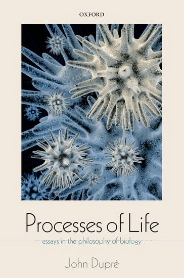 <a href='https://books.google.co.uk/books?id=JIE75kNtBGIC' target='_blank'>Processes of Life:  Essays in the Philosophy of Biology</a>  (2012)<br /><a href='http://socialsciences.exeter.ac.uk/sociology/staff/dupre/'>Professor John Dupr&eacute;</a>