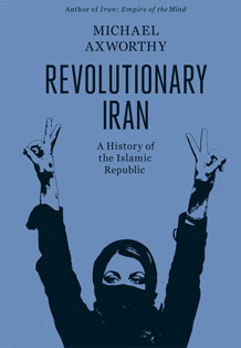 Revolutionary Iran (2013)<br /><a href='http://socialsciences.exeter.ac.uk/iais/staff/axworthy/'>Professor Michael Axworthy</a>