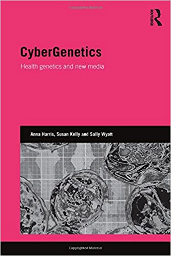 <a href='https://books.google.co.uk/books/about/Cybergenetics.html?id=QwoAswEACAAJ'>CyberGenetics: Health Genetics and New Media</a> (2016)<br /><a href='http://socialsciences.exeter.ac.uk/sociology/staff/kelly/'>Susan Kelly</a>, Anna Harris, Sally Wyatt