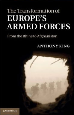 The Transformation of Europe's Armed Forces From the Rhine to Afghanistan (2011)<br /><a href='http://socialsciences.exeter.ac.uk/sociology/staff/king/'>Professor Anthony King </a>