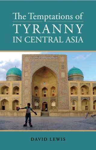 The Temptations of Tyranny in Central Asia  (2007)<br /><a href='http://socialsciences.exeter.ac.uk/politics/staff/dlewis/'>Dr David Lewis