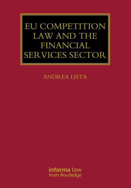 <a href='https://books.google.co.uk/books?id=yfASJM_7QXQC&dq=EU+Competition+Law+and+the+Financial+Services+Sector&source=gbs_navlinks_s/'>EU Competition Law and the Financial Services Sector</a> (2013)<br /><a href='http://socialsciences.exeter.ac.uk/law/staff/lista/'>Andrea Lista</a>