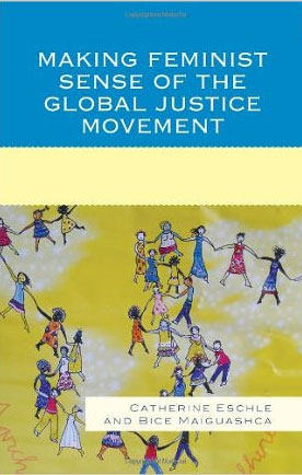 Making Feminist Sense of the Global Justice Movement  (2011)<br />Catherine Eschle and <a href='http://socialsciences.exeter.ac.uk/politics/staff/maiguashca/'>Bice Maiguashca</a>