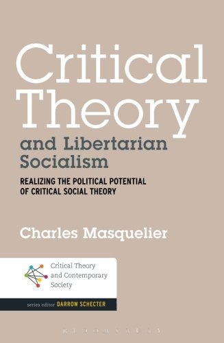 <a href='https://books.google.co.uk/books?id=e3LHAgAAQBAJ'>Critical Theory and Libertarian Socialism: Realizing the Political Potential of Critical Social Theory</a> (2015)<br /><a href='http://socialsciences.exeter.ac.uk/sociology/staff/masquelierx'>Charles Masquelier</a>