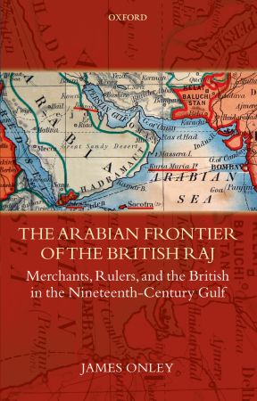 The Arabian Frontier of the British Raj (2007)<br /><a href='http://socialsciences.exeter.ac.uk/iais/staff/onley/'>Dr James Onley</a>