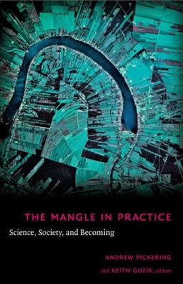 The Mangle in Practice (2008)<br /><a href='http://socialsciences .exeter.ac.uk/sociology/staff/pickering'>Andrew Pickering</a> with Keith Guzik (editors)
