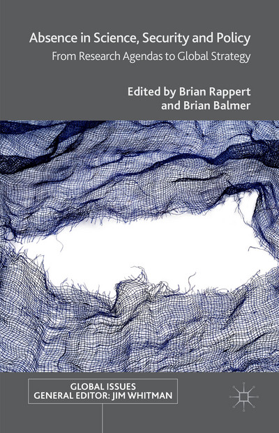 Absence in Science, Security and Policy: From Research Agendas to Global Strategy (2015)<br /><a href='http://socialsciences.exeter.ac.uk/sociology/staff/rappert'>Brian Rappert</a>