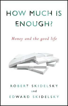 How Much is Enough? Work, Money and the Good Life (2012)<br />Robert Skidelsky and <a href='http://socialsciences.exeter.ac.uk/sociology/staff/skidelsky/'>Edward Skidelsky</a>