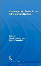 Unrecognized States in the International System (2010)<br /><a href='http://socialsciences.exeter.ac.uk/iais/staff/stansfield/'>Professor Gareth Stansfield</a> and Liam Anderson