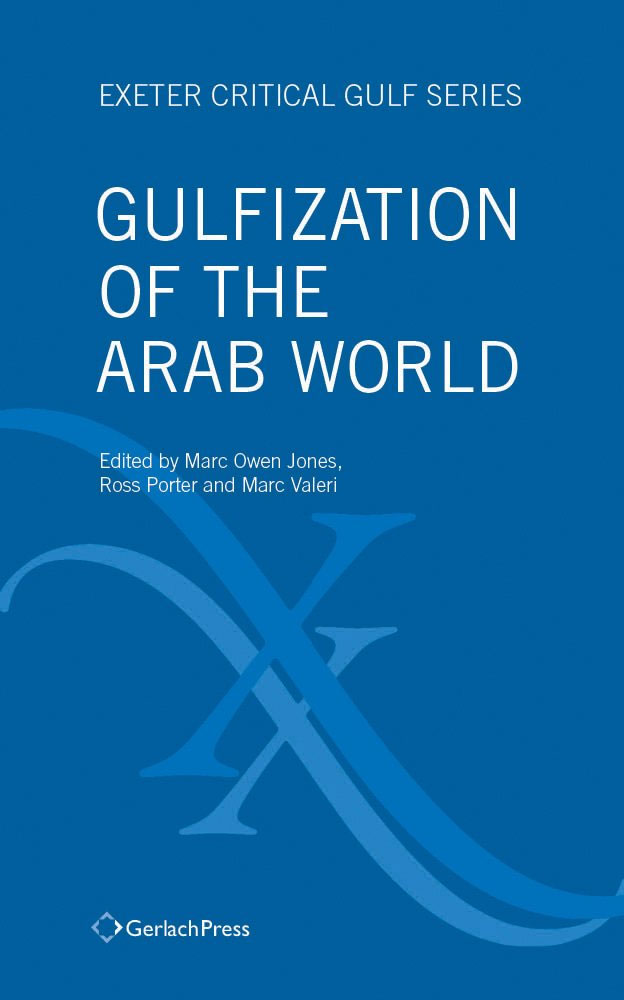 <a href='https://books.google.co.uk/books/about/Gulfization_of_the_Arab_World.html?id=d4RQswEACAAJ&source=kp_book_description&redir_esc=y'>Gulfization of the Arab World: Exeter Critical Gulf Series 1</a> (2018)<br />Marc Owen Jones, Ross Porter and Marc Valeri